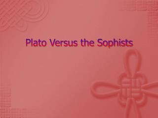 Plato Versus the Sophists