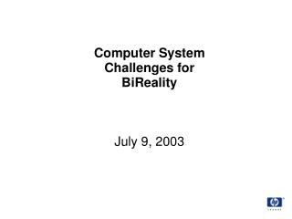 Computer System Challenges for BiReality
