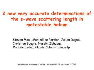 2 new very accurate determinations of the s-wave scattering length in metastable helium