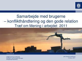 Samarbejde med brugerne  – konflikthåndtering og den gode relation Træf om Mening i arbejdet  2011