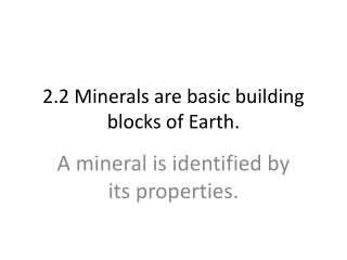 2.2 Minerals are basic building blocks of Earth.