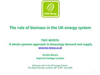 The ro le of biomass in the UK energy system T SEC-BIOSYS:
