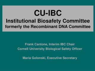 CU-IBC Institutional Biosafety Committee  formerly the Recombinant DNA  Committee