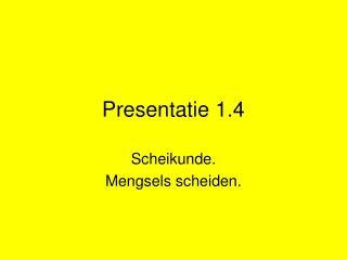 Presentatie 1.4