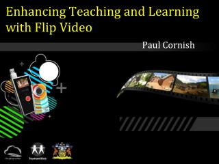 Enhancing Teaching and Learning  with Flip Video