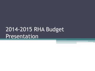 2014-2015 RHA Budget Presentation
