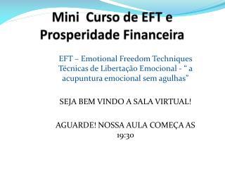Mini  Curso de EFT e Prosperidade Financeira