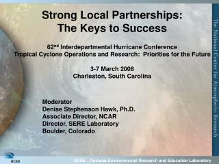 Moderator Denise Stephenson Hawk, Ph.D. Associate Director, NCAR Director, SERE Laboratory