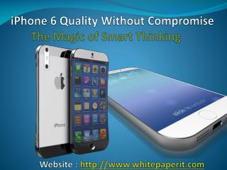iPhone 6 Quality Without Compromise - The Magic of Smart Thi