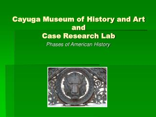 Cayuga Museum of History and Art and  Case Research Lab