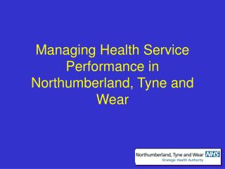 Managing Health Service Performance in Northumberland, Tyne and Wear