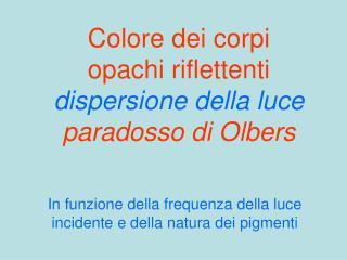 Colore dei corpi opachi riflettenti dispersione della luce paradosso di Olbers