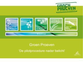 Groen Proeven 'De pilotprocedure nader belicht'