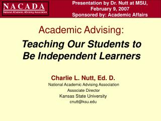 Presentation by Dr. Nutt at MSU,  February 9, 2007 Sponsored by: Academic Affairs