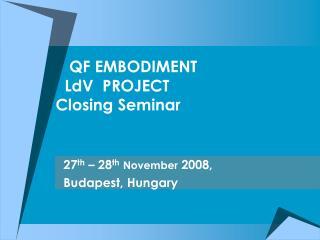 QF EMBODIMENT      LdV  PROJECT  Closing Seminar