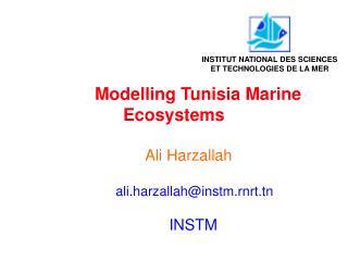 Modelling Tunisia Marine Ecosystems        Ali Harzallah ali.harzallah@instm.rnrt.tn
