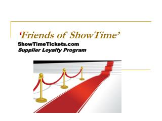 ' Friends of ShowTime' ShowTimeTickets  Supplier Loyalty Program