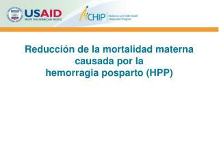 Reducción de la mortalidad materna causada por la  hemorragia posparto ( HPP )