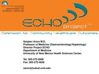 Sanjeev Arora M.D. 		Professor of Medicine (Gastroenterology/Hepatology) 		Director Project ECHO