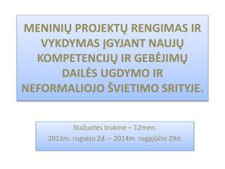 Stažuotės trukmė – 12mėn. 2013m.  r ugsėjo 2d. – 2014m. r u gpjūčio 29d.