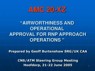 "AMC 20-XZ "" AIRWORTHINESS AND OPERATIONAL  APPROVAL FOR RNP APPROACH OPERATIONS  """