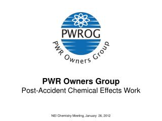PWR Owners Group Post-Accident Chemical Effects Work
