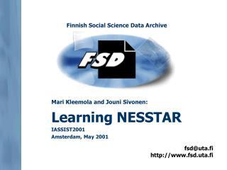 Mari Kleemola and Jouni Sivonen: Learning NESSTAR IASSIST2001 Amsterdam, May 2001