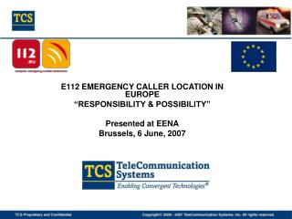 "E112 EMERGENCY CALLER LOCATION IN EUROPE ""RESPONSIBILITY & POSSIBILITY"" Presented at EENA"