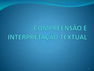 COMPREENSÃO E INTERPRETAÇÃO TEXTUAL