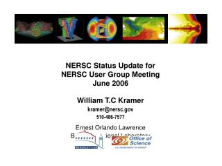NERSC Status Update for  NERSC User Group Meeting June 2006  William T.C Kramer kramer@nersc