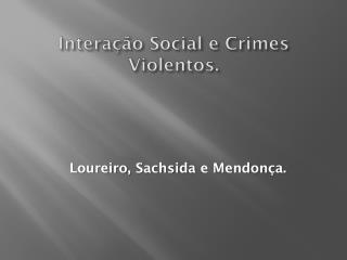 Interação Social e Crimes Violentos.