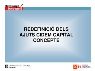 REDEFINICI� DELS AJUTS CIDEM CAPITAL CONCEPTE