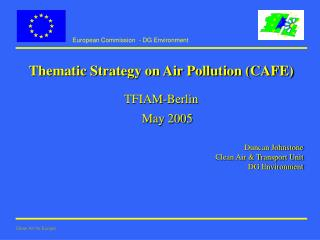 Thematic Strategy on Air Pollution (CAFE) TFIAM-Berlin May 2005 Duncan Johnstone
