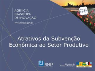 Atrativos da Subvenção Econômica ao Setor Produtivo