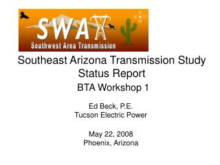 Southeast Arizona Transmission Study Status Report BTA Workshop 1