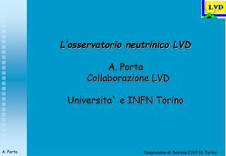 L'osservatorio neutrinico LVD A. Porta   Collaborazione LVD Universita` e INFN Torino