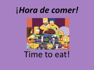 ¡ Hora de comer! Time to eat!
