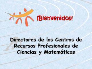 Directores de los Centros de Recursos Profesionales de Ciencias y Matemáticas