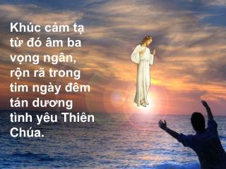 Khúc cảm tạ từ đó âm ba vọng ngân, rộn rã trong tim ngày đêm tán dương tình yêu Thiên Chúa.