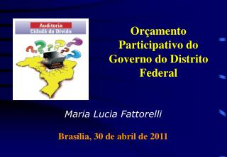 Maria Lucia Fattorelli Brasília, 30 de abril de 2011