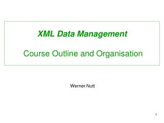 XML Data Management  Course Outline and Organisation