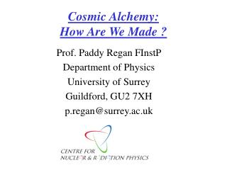 Cosmic Alchemy:  How Are We Made ?