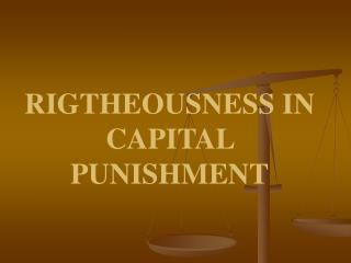 RIGTHEOUSNESS IN CAPITAL PUNISHMENT