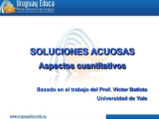 SOLUCIONES ACUOSAS Aspectos cuantitativos