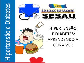 HIPERTENSÃO  E DIABETES:  APRENDENDO A CONVIVER