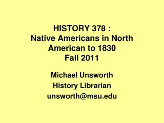 HISTORY 378 : Native Americans in North American to 1830  Fall 2011