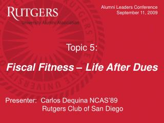 Topic 5:  Fiscal Fitness – Life After Dues Presenter:  Carlos Dequina NCAS'89