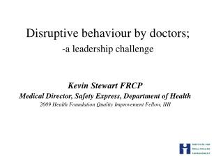 Disruptive behaviour by doctors;  -a leadership challenge