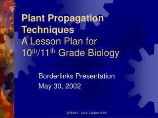Plant Propagation Techniques A Lesson Plan for 10 th /11 th  Grade Biology