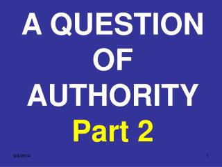 A QUESTION OF AUTHORITY Part 2